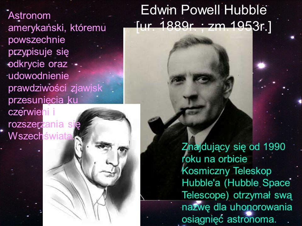 Edwin Powell Hubble [ur. 1889r. ; zm.1953r.]